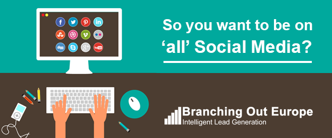 So you want to be on 'all' Social Media?